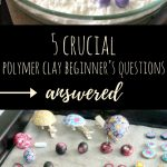 5 Crucial Polymer Clay Beginner's Questions Answered